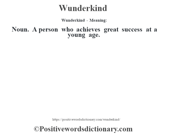 Wunderkind - Meaning: Noun. A person who achieves great success at a young age.
