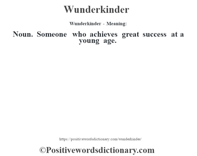 Wunderkinder - Meaning: Noun. Someone who achieves great success at a young age.