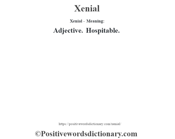 Xenial - Meaning: Adjective. Hospitable.