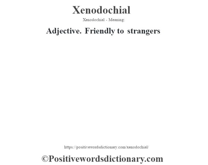 Xenodochial - Meaning: Adjective. Friendly to strangers
