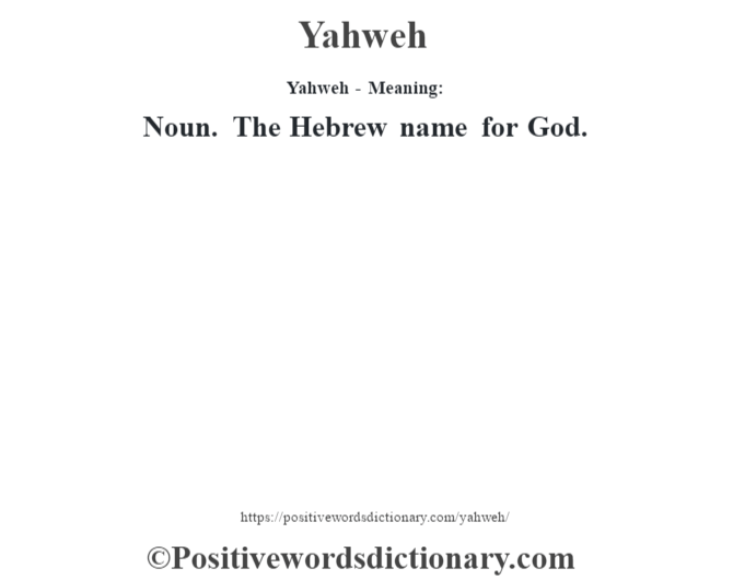 Yahweh - Meaning: Noun. The Hebrew name for God.