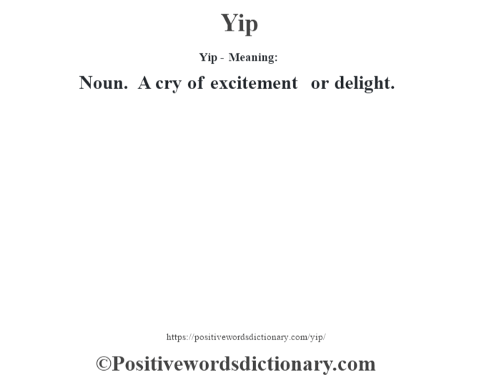 Yip - Meaning: Noun. A cry of excitement or delight.