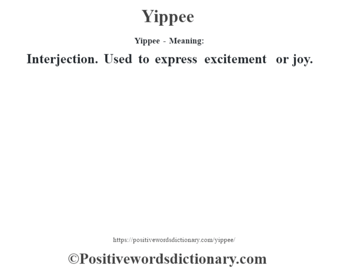 Yippee - Meaning: Interjection. Used to express excitement or joy.
