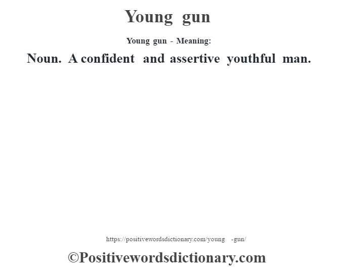 Young gun - Meaning: Noun. A confident and assertive youthful man.