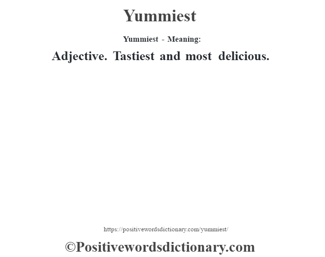 Yummiest - Meaning: Adjective. Tastiest and most delicious.