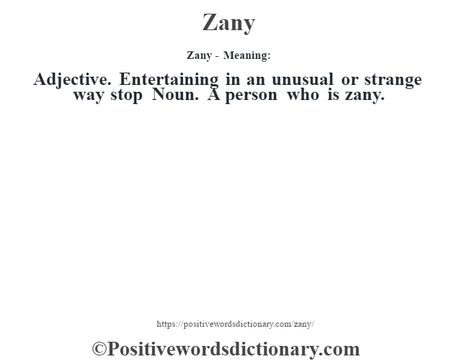 Zany - Meaning: Adjective. Entertaining in an unusual or strange way stop Noun. A person who is zany.