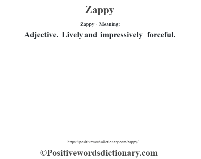 Zappy - Meaning: Adjective. Lively and impressively forceful.