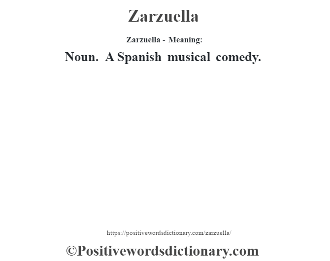 Zarzuella - Meaning: Noun. A Spanish musical comedy.