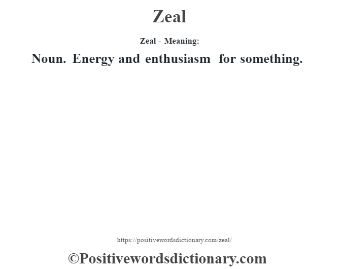 Zeal - Meaning: Noun. Energy and enthusiasm for something.