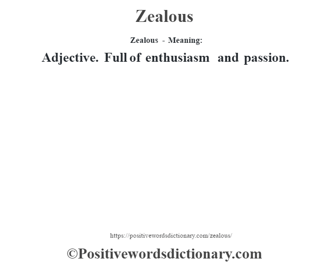 Zealous - Meaning: Adjective. Full of enthusiasm and passion.