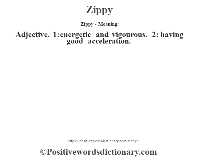 Zippy - Meaning: Adjective. 1: energetic and vigourous. 2: having good acceleration.