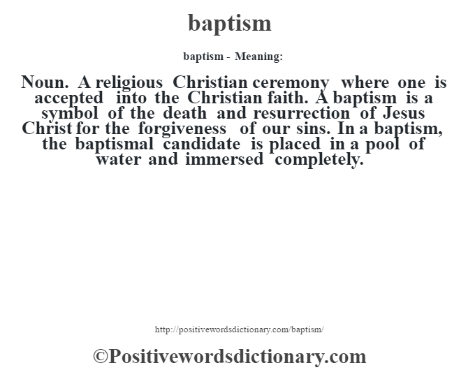 a personal definition of baptism Baptism is the one sacrament that all christian denominations share in common in the catholic church, infants are baptized to welcome them into the catholic faith and to free them from the original sin they were born with to the catholic church, original sin isn't a personal sin of the unborn.