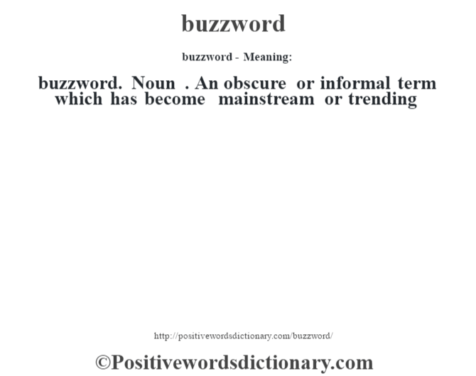 buzzword- Meaning:buzzword. Noun . An obscure or informal term which has become mainstream or trending