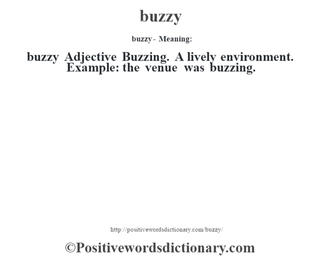 buzzy- Meaning:buzzy Adjective  Buzzing.  A lively environment. Example: the venue was buzzing.