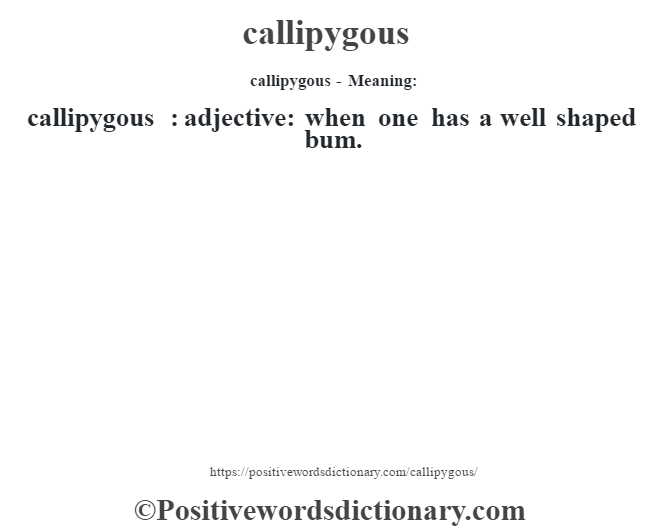 callipygous- Meaning:callipygous  : adjective: when one has a well shaped bum.