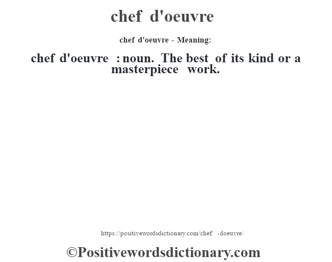 chef d'oeuvre- Meaning:chef d'oeuvre  : noun. The best of its kind or a masterpiece work.