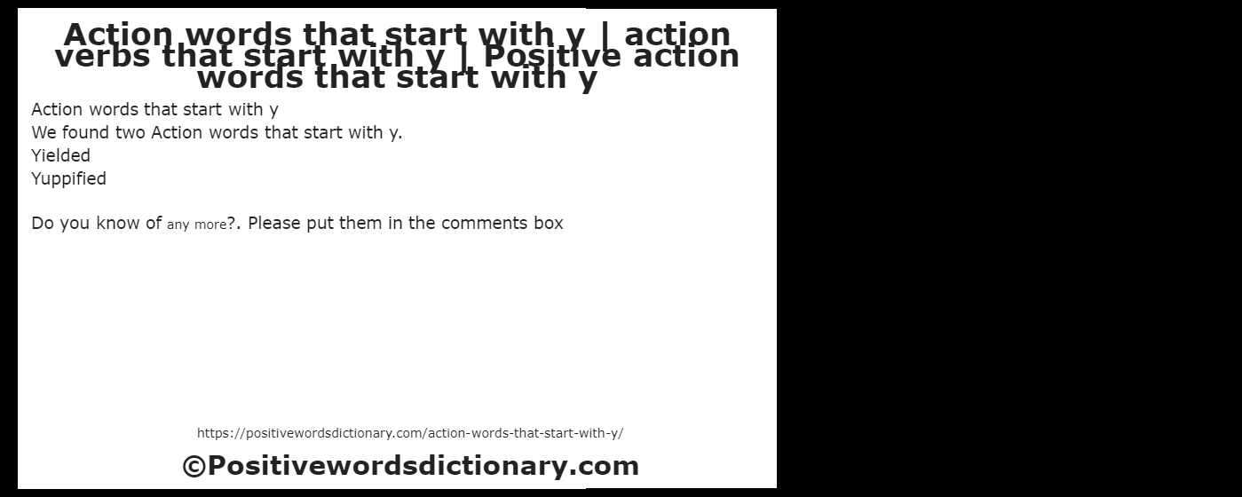 Action words that start with y We found two Action words that start with y. Yielded YuppifiedDo you know of any more?. Please put them in the comments box