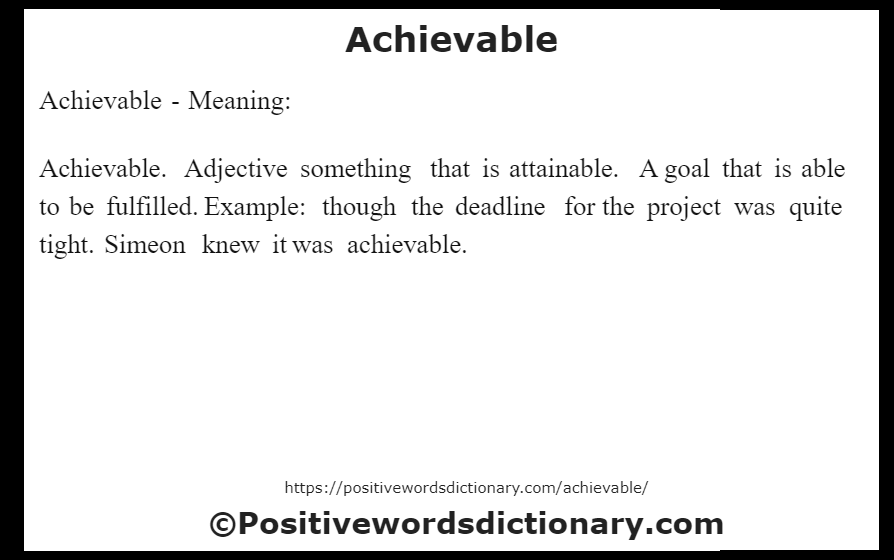 Achievable- Meaning: